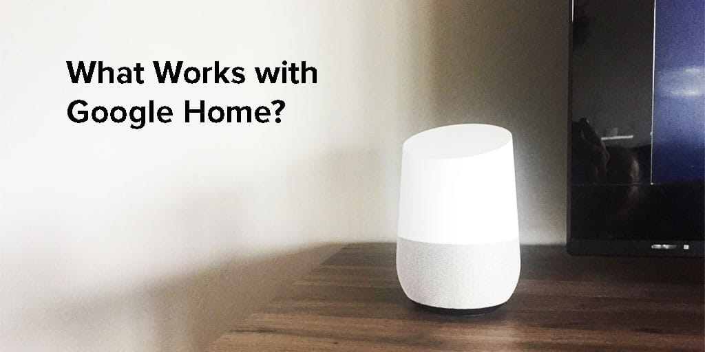 2019 S Updated List Of Google Home Compatible Devices