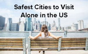 Top 3 Safest Cities to Visit Alone in the US