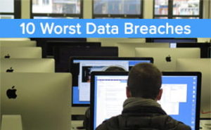 The Worst Data Breaches of the Last 10 Years