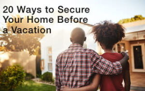 20 Tips for Protecting Your Home While on Vacation