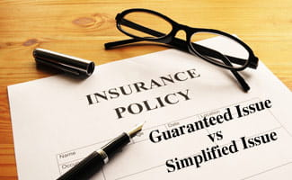 Guaranteed Issue vs Simplified Issue Life Insurance Policy