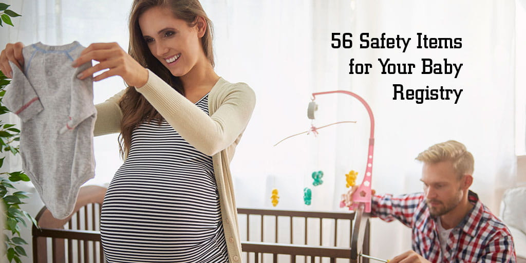 Top 56 Safety Items To Add To Your Baby Registry Checklist